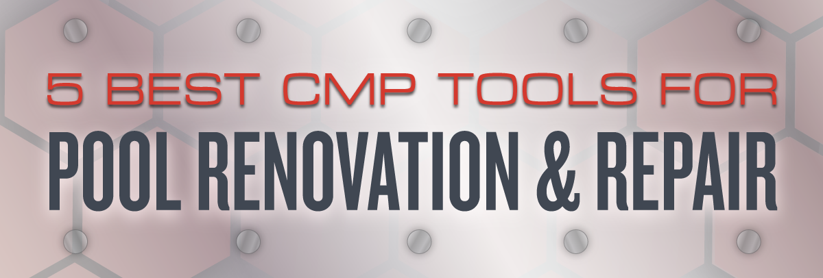 five best cmp tools for pool renovation and repair